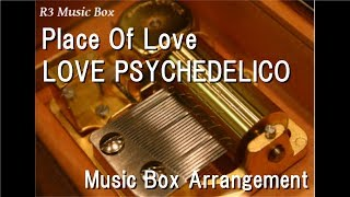 Place Of Love/LOVE PSYCHEDELICO [Music Box]