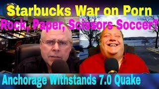 #195 - Anchorage Withstands Quake - Starbucks War On Porn - Rock, Paper, Scissors Soccer Start