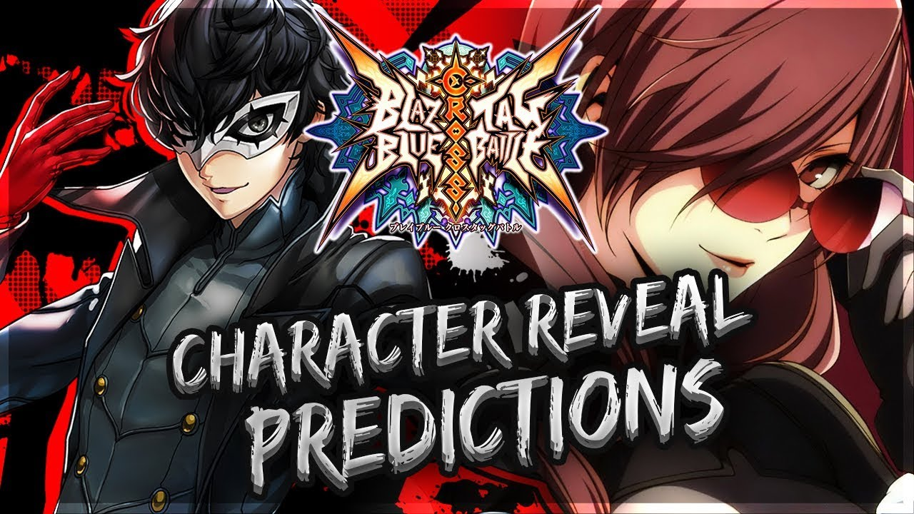 NEW PERSONA CHARACTER REVEAL PREDICTIONS!! | Blazblue Cross Tag Battle News!