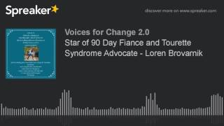 Star of 90 Day Fiance and Tourette Syndrome Advocate - Loren Brovarnik