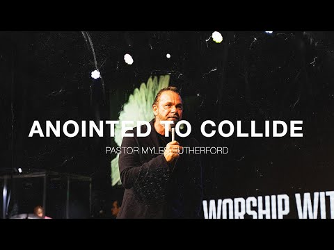 Download Anointed To Collide / Pastors Myles + DeLana Rutherford // Worship With Wonders Church