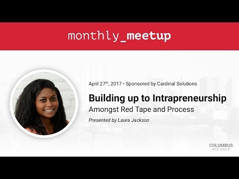Building up to Intrapreneurship: Amongst Red Tape and Process — Laura Jackson • Columbus Web Group