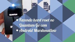 Fazendo hard reset no Quantum Go Q1 ou Q2 com Android Marshmallow