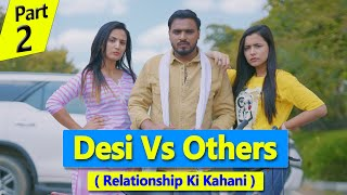 Desi Vs Others ( Relationship Ki Kahani ) *Amit Bhadana* Part - 2