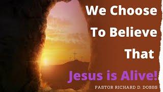 We Choose To Believe That Jesus is Alive