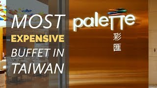 The MOST EXPENSIVE Buffet in Taiwan - Palette (Worth it?)