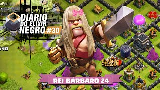 DIÁRIO do ELIXIR NEGRO #30 - REI BÁRBARO LEVEL 24 (ui) - CLASH OF CLANS