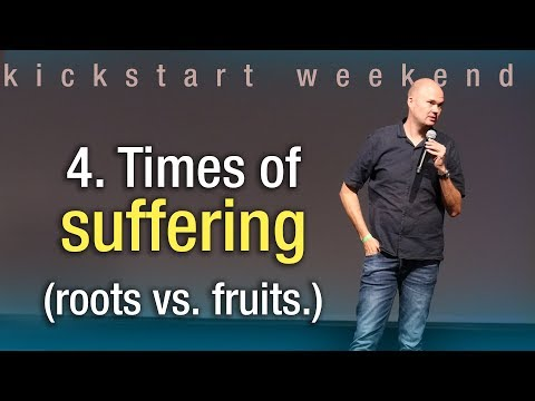 4. Times of suffering (about roots and fruits) - Kickstart weekend The Netherlands (Friday)