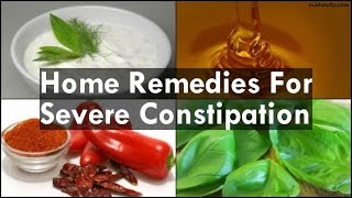 Home Remedies For Severe Constipation