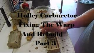 Holley Carburetor Fixing The Warp and Rebuild Part 3