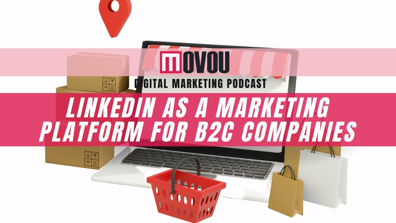 LinkedIn As A Marketing Platform For B2C Companies