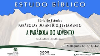 "Série Parábolas do Antigo Testamento: ""A parábola do advento"" (Ml 3.1-3,16; 4.2)"