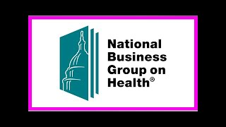 Breaking News | National Business Group on Health Recommends Employers Discuss Opioid Use for Pain
