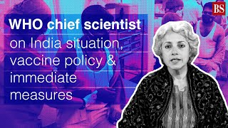 WHO chief scientist on India situation, vaccine policy & immediate measures