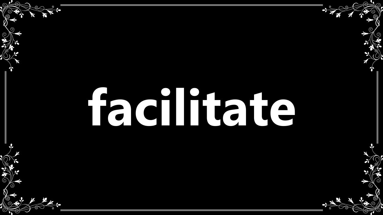 Facilitate   Definition And How To Pronounce