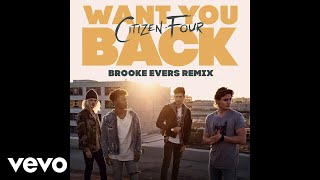 Citizen Four Want You Back Brooke Evers Remix Audio