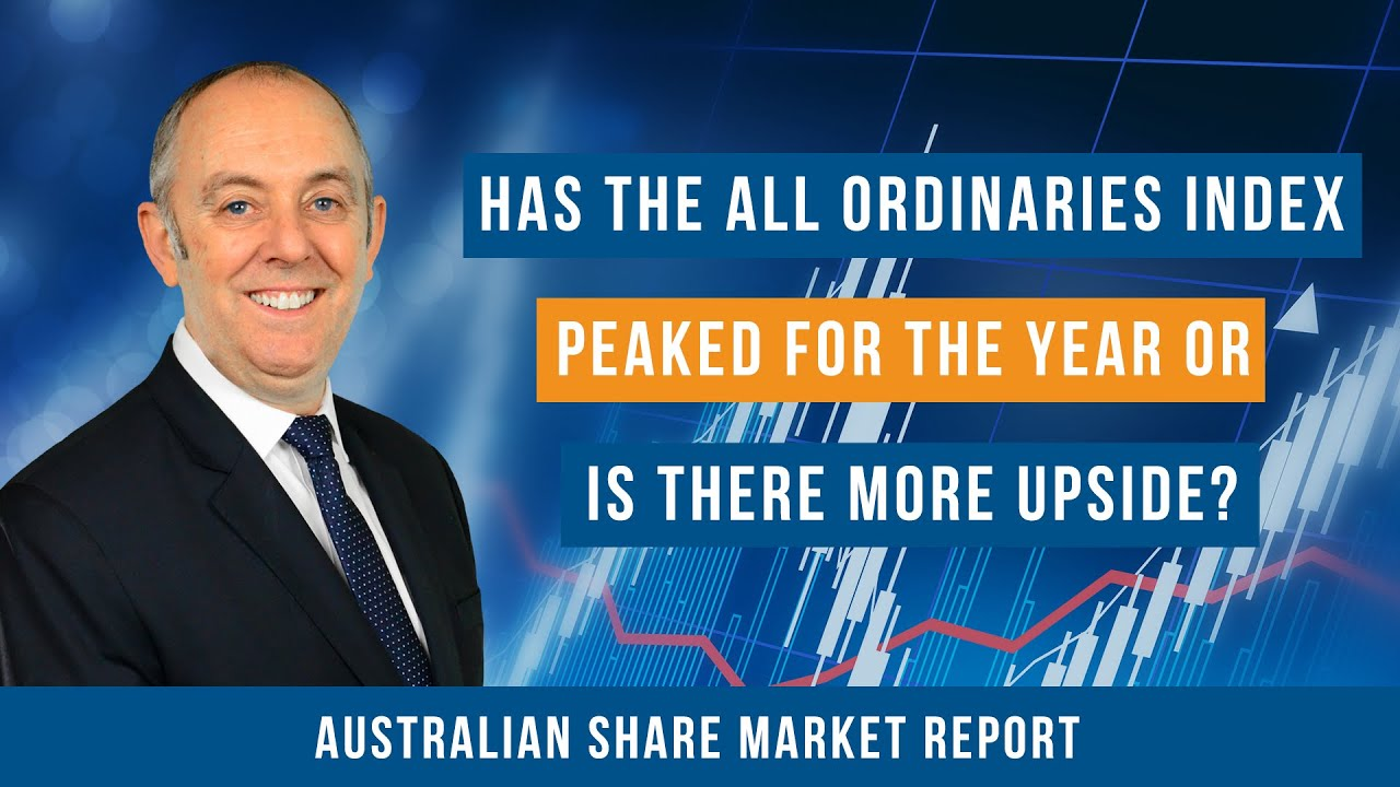 Has the Australian Stock Market Peaked for the Year or is There More Upside?