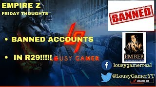 Empire Z: Friday Thoughts: Accounts are getting BANNED by Ember!!!
