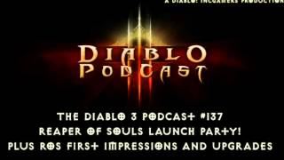 Diablo 3 Reaper of Souls Podcast #137: Launch Party and First Impressions