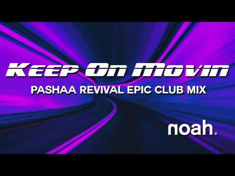 NOAH - Keep On Movin' (PASHAA Epic Revival Club Mix)
