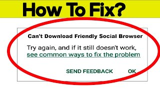 Fix Can't Download Friendly Social Browser App In Google Play Store in Android - Can't Install App screenshot 2