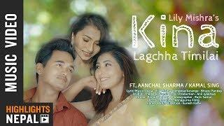 Kina Lagchha Timilai - Lily Mishra Ft. Aanchal Sharma & Kamal Singh   Official Video 2018