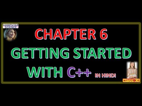 CLASS 11 COMPUTER SCIENCE CBSE CHAPTER 6 GETTING STARTED WITH C++