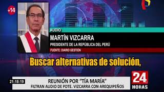 Tía María: filtran audio entre Presidente Vizcarra con autoridades de Arequipa