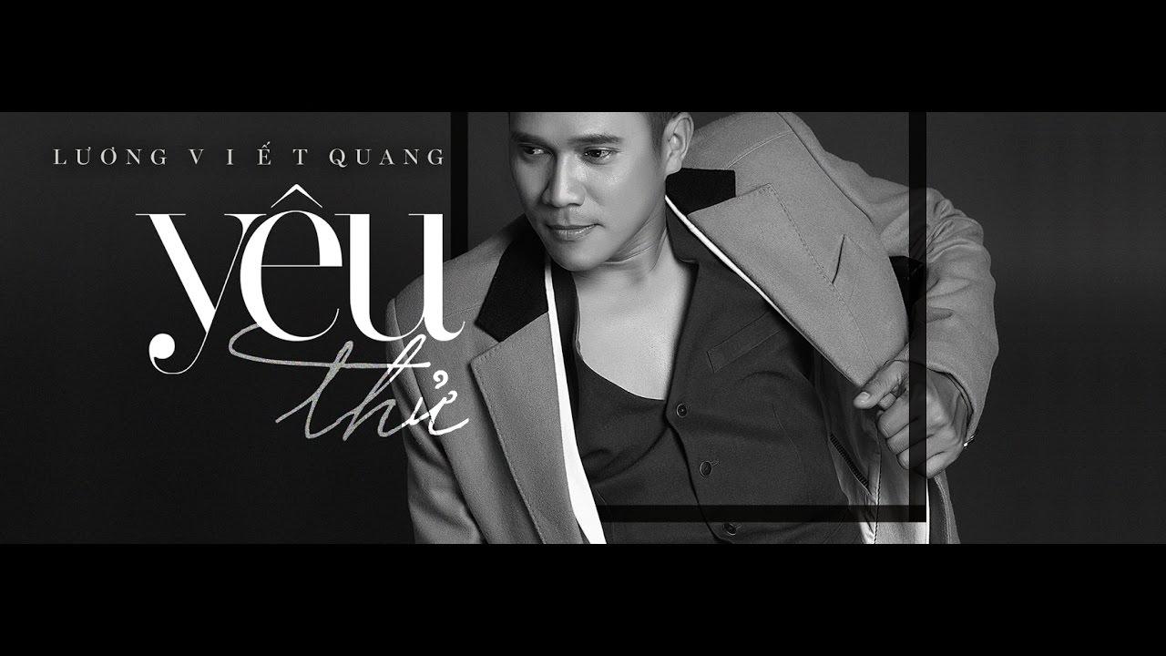 YÊU THỬ - LƯƠNG VIẾT QUANG (MV 4K)   Nhạc trẻ hay 2017
