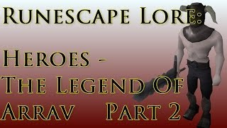 RSLore: Heroes - The Legend Of Arrav Part 2
