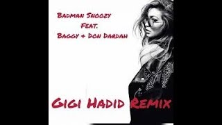 gigi hadid remix BY BADMANSNOOZY FT (BAGGY & DON DARDAH)