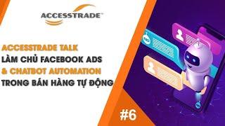 ACCESSTRADE | TALK #6 - LÀM CHỦ FB ADS & CHATBOT AUTOMATION TRONG BÁN HÀNG TỰ ĐỘNG