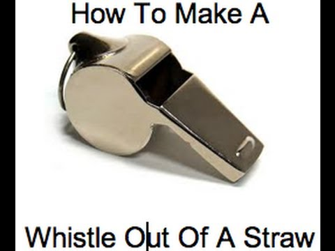 How To Make A Whistle Out Of A Straw YouTube - Whisle out