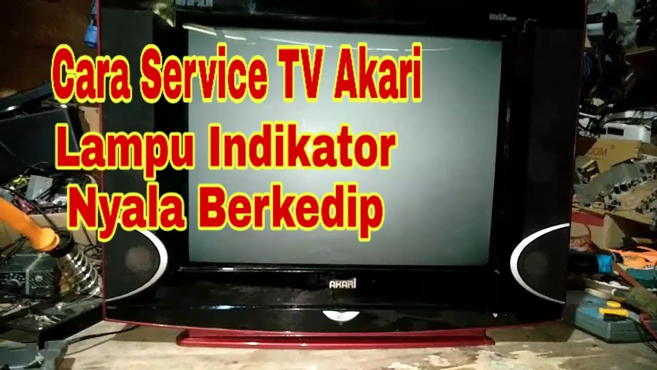 Servis Tv Akari Lampu Indikator Berkedip Youtube