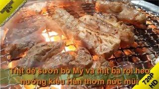 Thịt Dẻ Sườn Bò Mỹ và Thịt Ba Rọi Heo Nướng Kiểu Hàn Thơm Nức Mũi