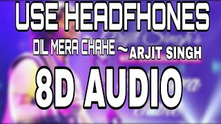 Dil Mera Chahe ||8D Audio ||Special effect || full song.