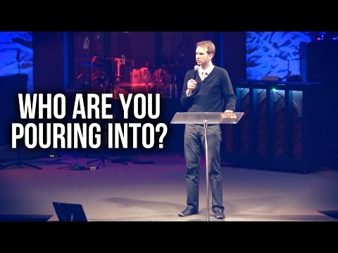 """Who Are You Pouring Into?"" – Matthew Woodward"