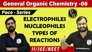 GOC 08 | Electrophiles | Nucleophiles | Types of Reactions | Class 11 | JEE | NEET | Pace Series