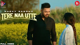 Tere Naa Utte | Harvy Sandhu (Full Song) | New Punjabi Song 2021
