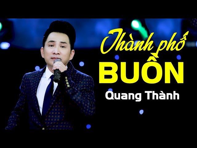 Thành Phố Buồn (St. Lam Phương) - Quang Thành | Nhạc Vàng Bolero Hay Nhất 2018