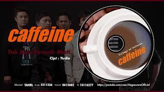[3.81 MB] Caffeine - Tak Kan Pernah Mati (Official Audio Video)