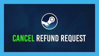 Steam: How to Caฑcel a Refund Reqeust
