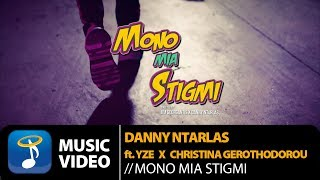 Danny Ntarlas Feat. Yze & Christina Gerothodorou - Mono Mia Stigmi (Official Music Video)