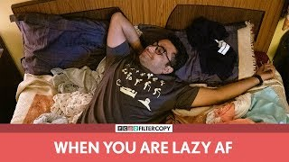 FilterCopy | When You're Lazy AF | Ft. Viraj Ghelani