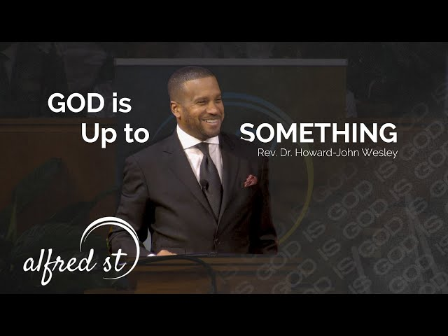 December 15, 2019 God is Up to Something, Rev. Dr. Howard-John Wesley