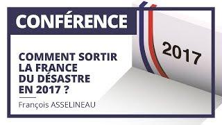 Comment sortir la France du désastre en 2017 ? - Conférence de François Asselineau