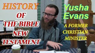 History of The Bible New Testament - By Yusha Evans [Former Christian Minister]