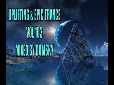 UPLIFTING TRANCE  UPLIFTING & EPIC TRANCE VOL 103    MIXED BY DOMSKY