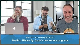 iPad Pro, iPhone 5g, Apple's new service programs | Macworld Podcast Ep. 630