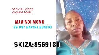 MAHINDI MOMU BY PST MARTHA MUNYIRI (OFFICIAL AUDIO)